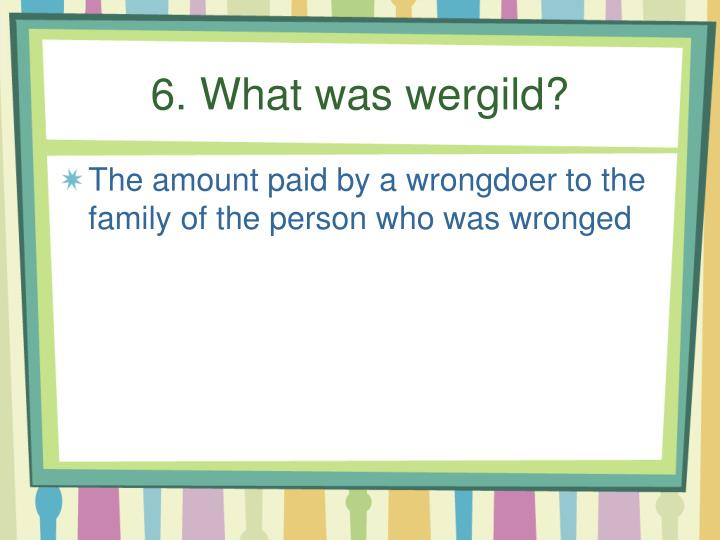 6. What was wergild?