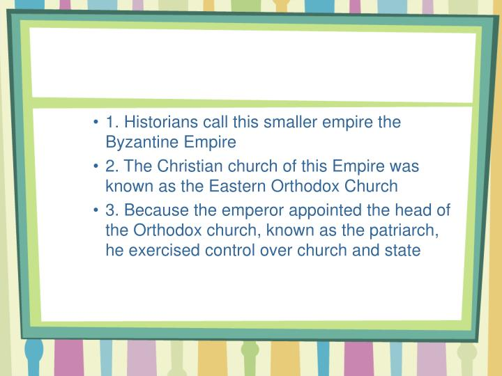 1. Historians call this smaller empire the Byzantine Empire