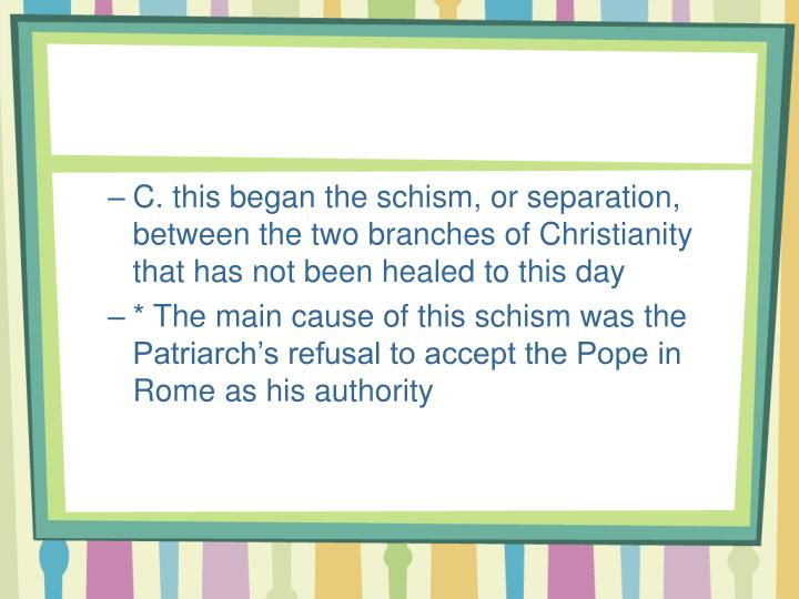 C. this began the schism, or separation, between the two branches of Christianity that has not been healed to this day