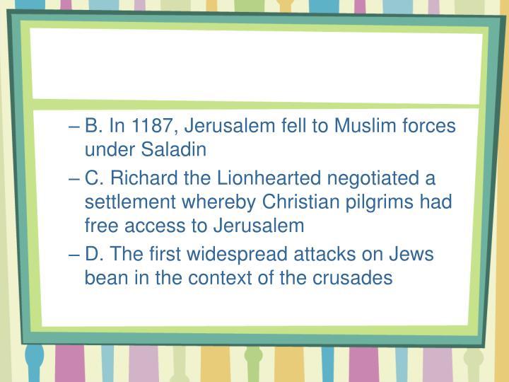B. In 1187, Jerusalem fell to Muslim forces under Saladin