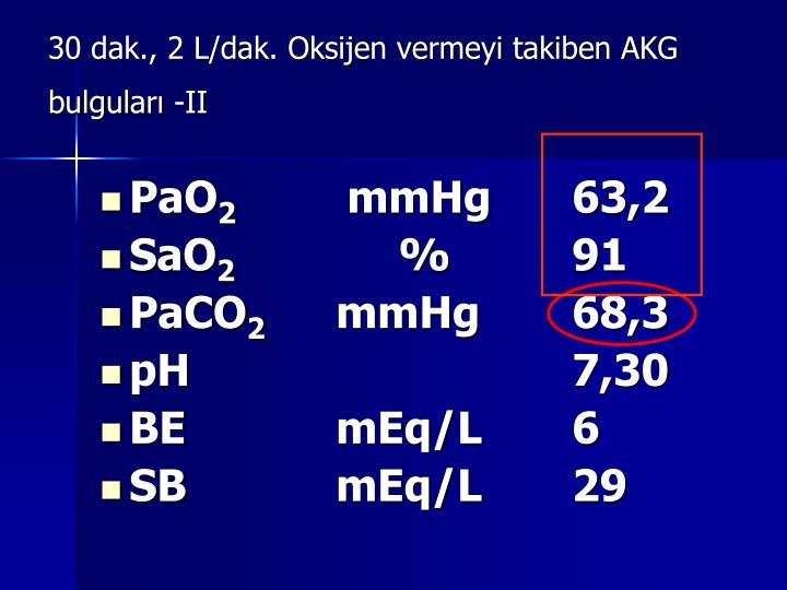 30 dak., 2 L/dak. Oksijen vermeyi takiben AKG bulguları -II