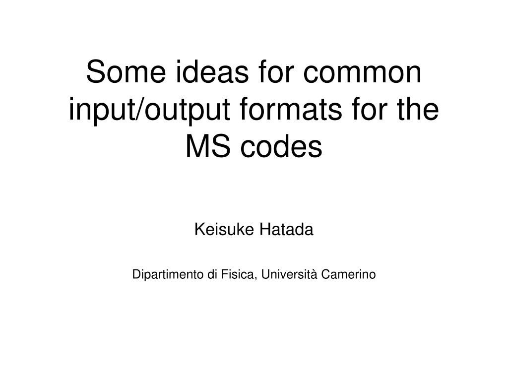 PPT - Some ideas for common input/output formats for the MS