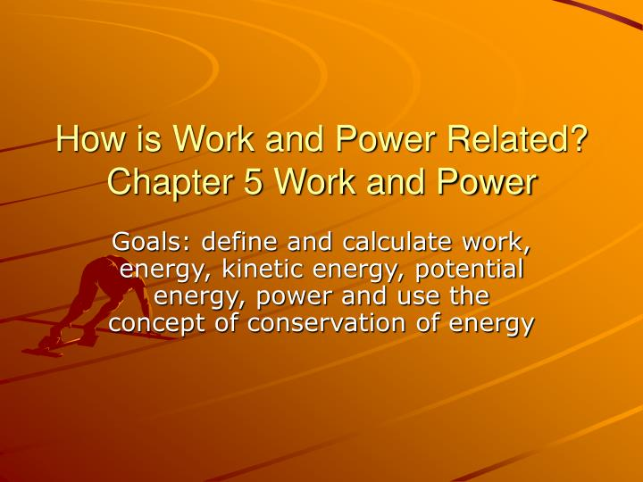 how is work and power related chapter 5 work and power n.