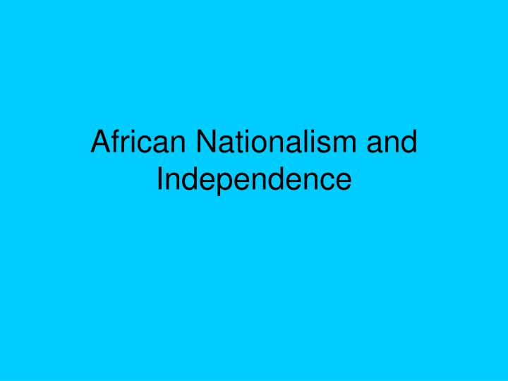 african nationalism and independence n.