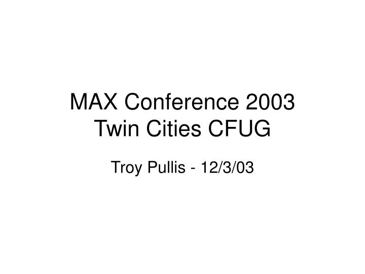 max conference 2003 twin cities cfug