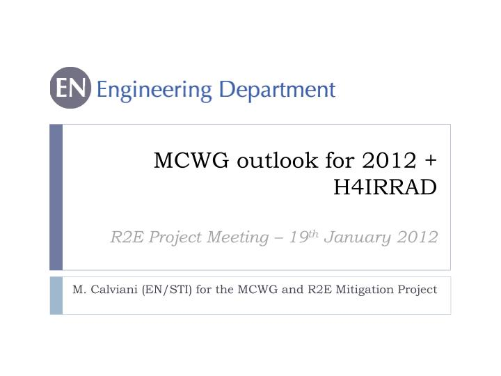 mcwg outlook for 2012 h4irrad r2e project meeting 19 th january 2012 n.
