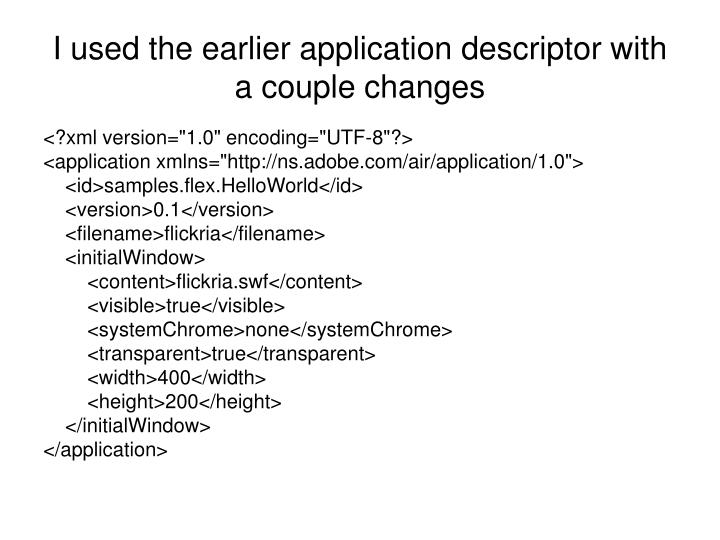 I used the earlier application descriptor with a couple changes