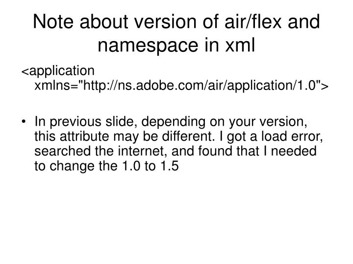 Note about version of air/flex and namespace in xml
