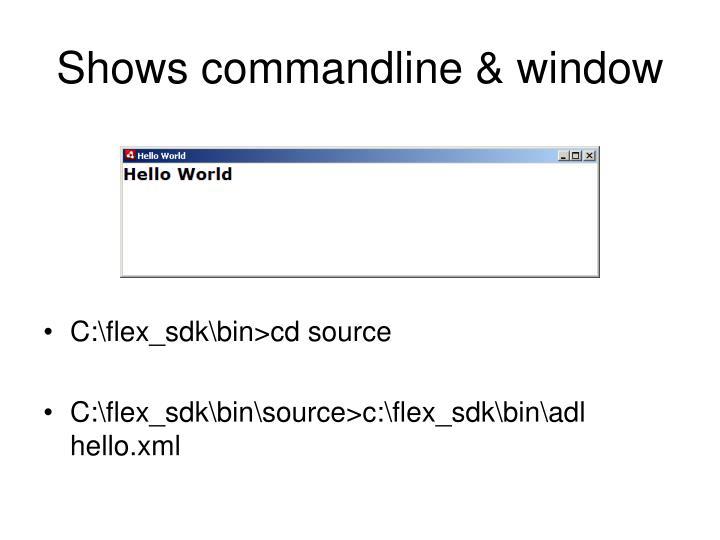 Shows commandline & window