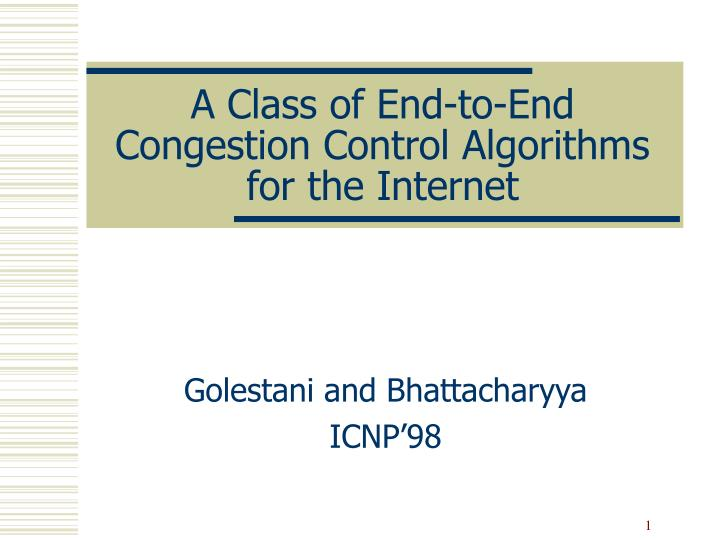 A class of end to end congestion control algorithms for the internet