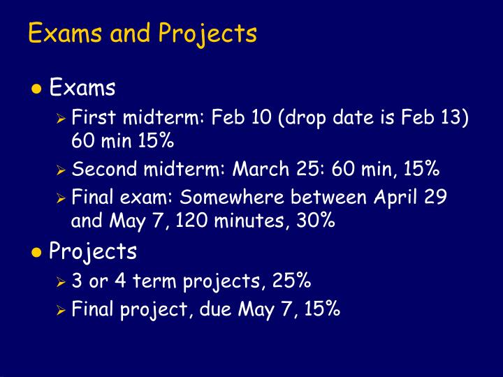 Exams and Projects