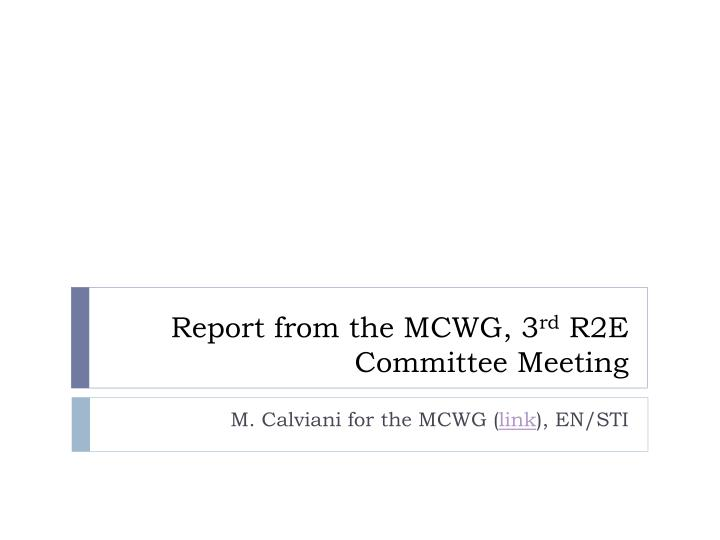 report from the mcwg 3 rd r2e committee meeting n.