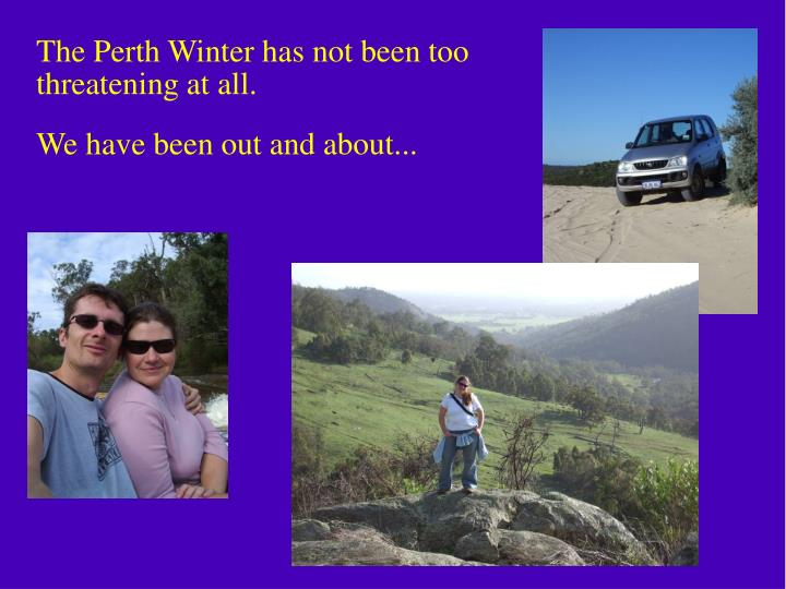 The Perth Winter has not been too threatening at all.