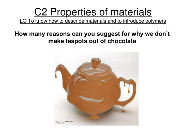 c2 properties of materials lo to know how to describe materials and to introduce polymers n.