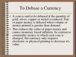 to debase a currency