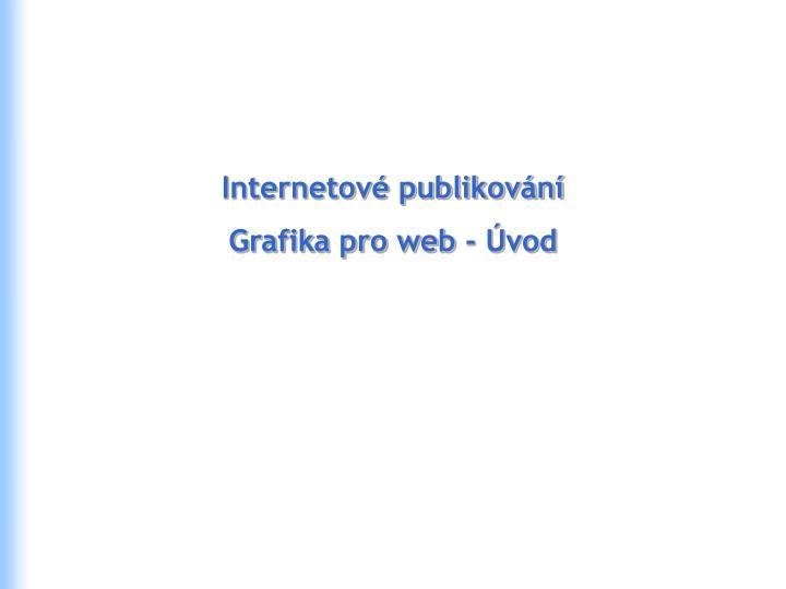 Internetov publikov n grafika pro web vod