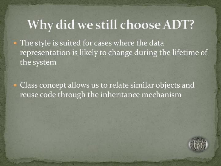 Why did we still choose ADT?