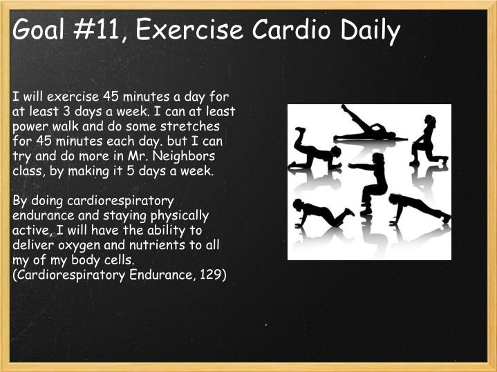 I will exercise 45 minutes a day for at least 3 days a week. I can at least power walk and do some stretches for 45 minutes each day. but I can try and do more in Mr. Neighbors class, by making it 5 days a week.