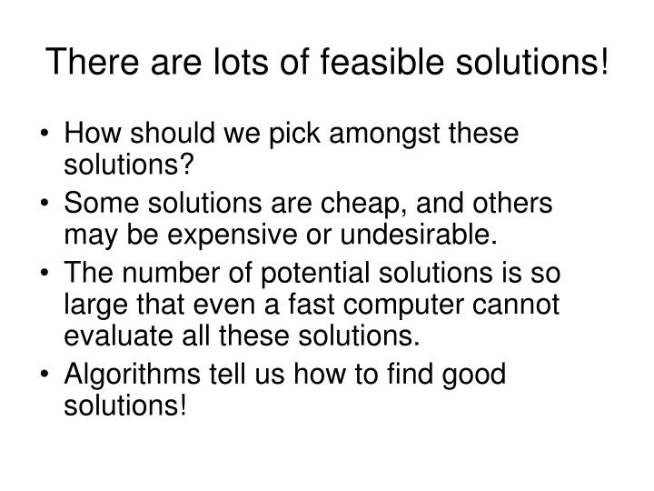 There are lots of feasible solutions!