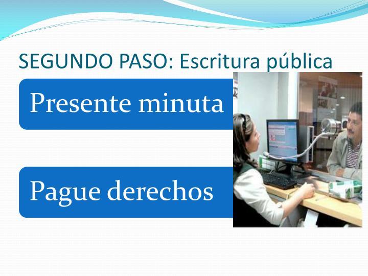 SEGUNDO PASO: Escritura pública