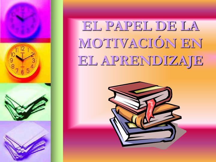EL PAPEL DE LA MOTIVACIÓN EN EL APRENDIZAJE