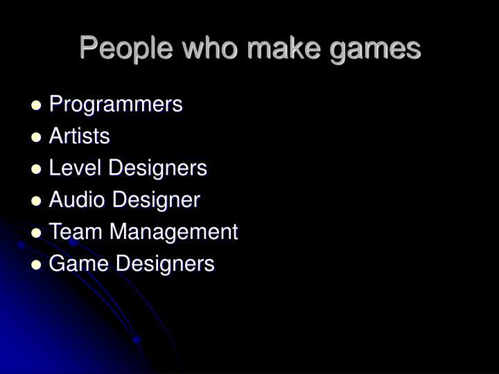 People who make games