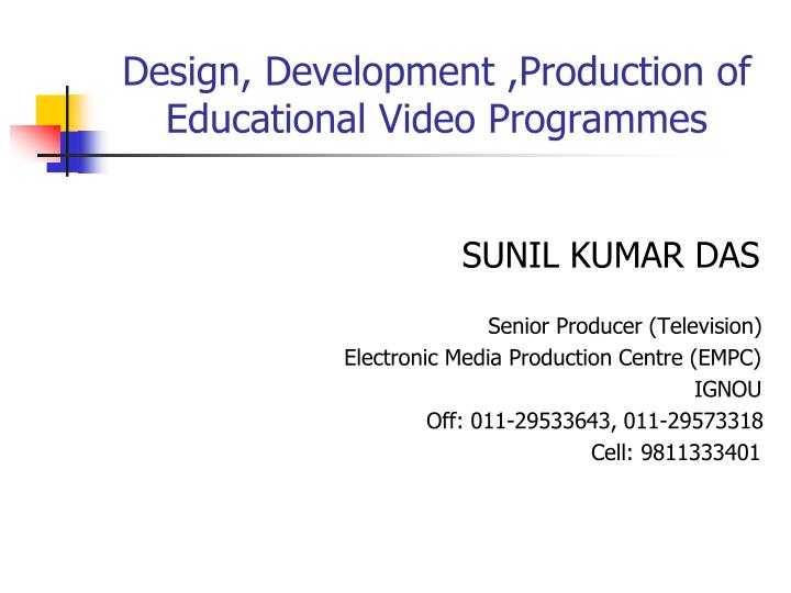 PPT - Design, Development ,Production of Educational Video