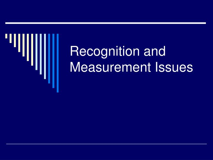 recognition and measurement issues n.