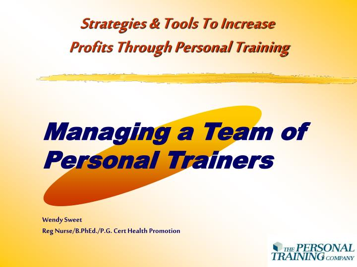 managing a team of personal trainers wendy sweet reg nurse b phed p g cert health promotion n.