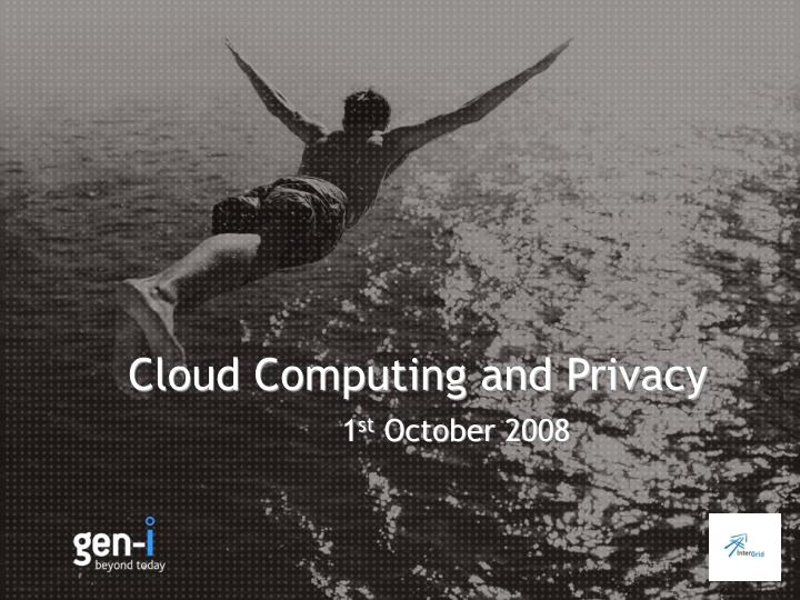 cloud computing and privacy 1 st october 2008 n.