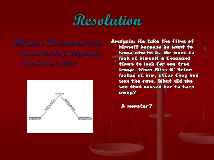 Definition: The conclusion of the story-when the  protaqgonuist solve his/her conflict