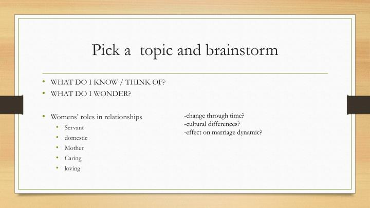 Pick a  topic and brainstorm