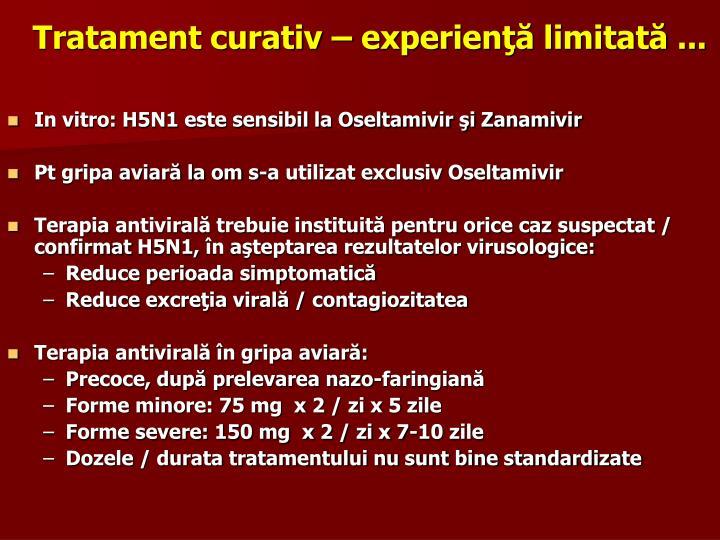 Tratament curativ – experienţă limitată ...