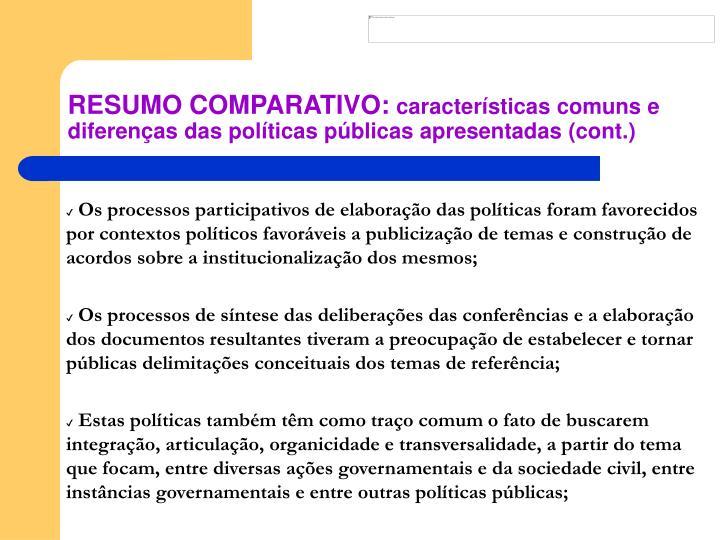 Os processos participativos de elaboração das políticas foram favorecidos por contextos políticos favoráveis a publicização de temas e construção de acordos sobre a institucionalização dos mesmos;