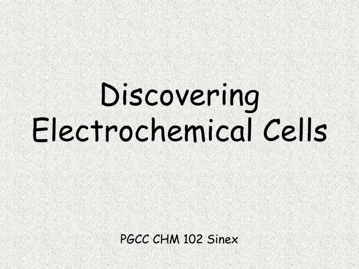 discovering electrochemical cells n.
