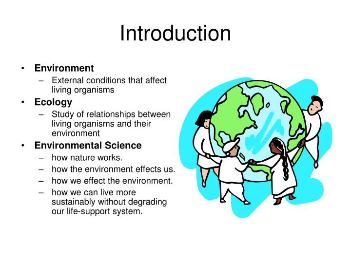 all organisms depend on their environment Organisms and their environment constantly interact, annd both are changed by this interaction like all other living creatures, humans have clearly changed their environment, but they have done so generally on a grander scale than have all other species.