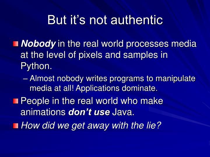 But it's not authentic