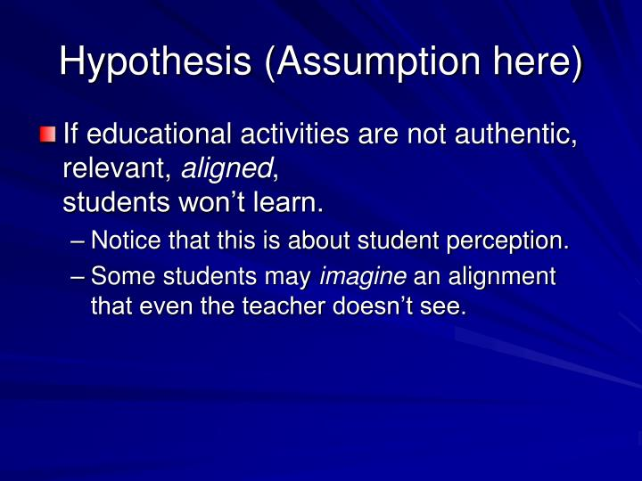 Hypothesis (Assumption here)