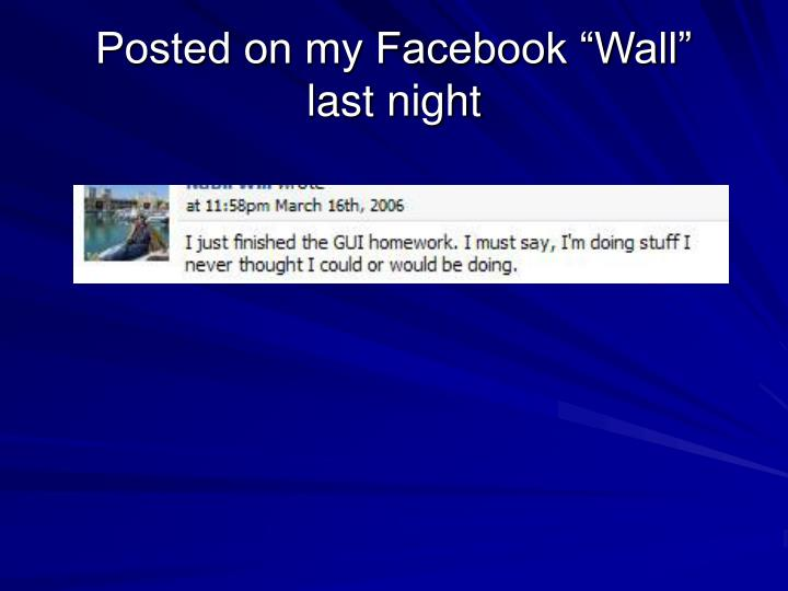 """Posted on my Facebook """"Wall"""""""