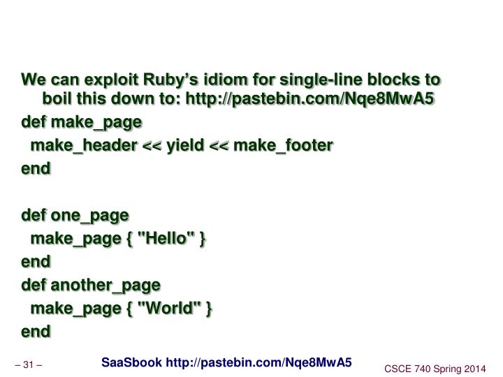 We can exploit Ruby's idiom for single-line blocks to boil this down to: http://pastebin.com/Nqe8MwA5