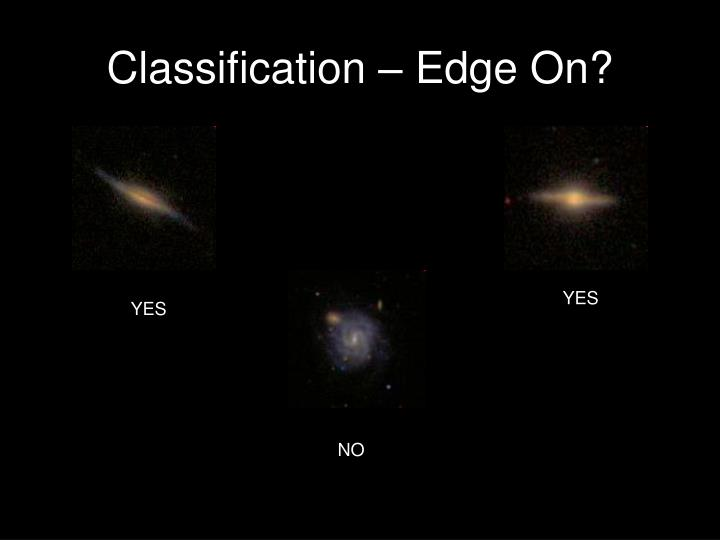 Classification – Edge On?