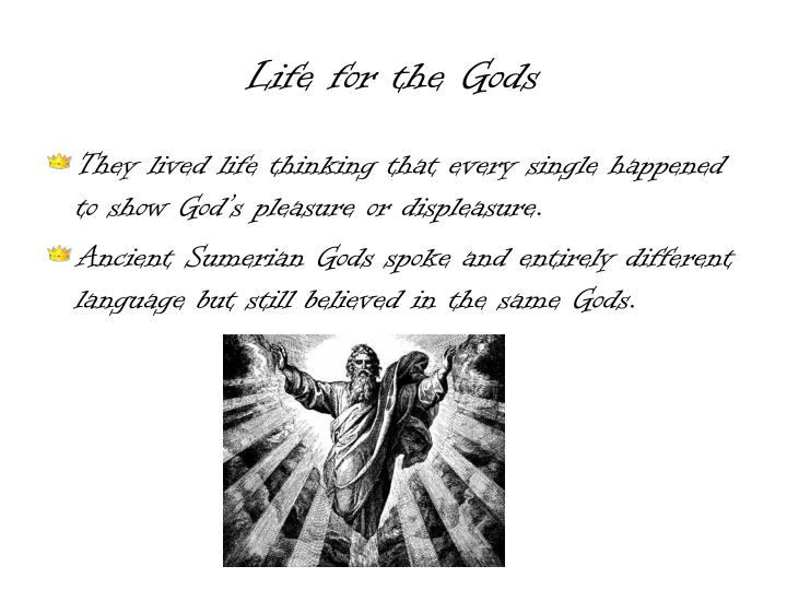 Life for the gods