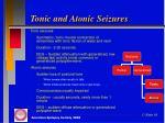 tonic and atonic seizures