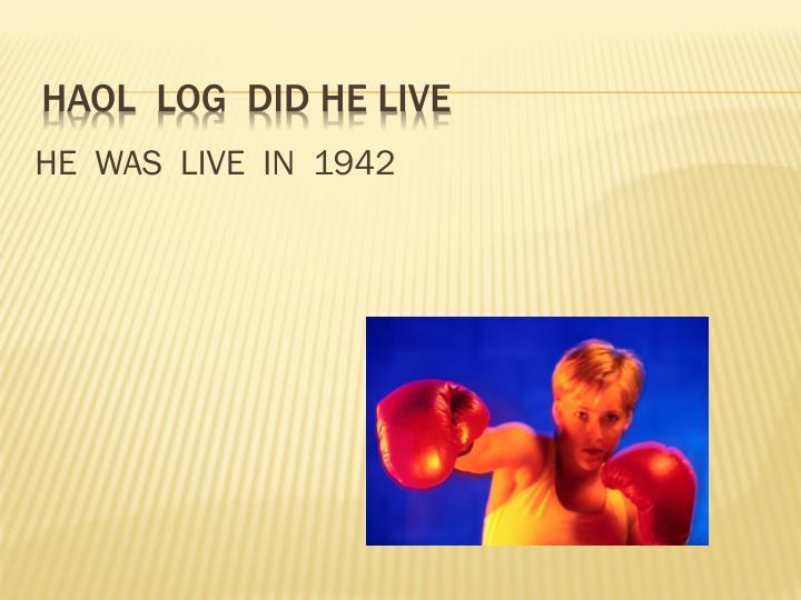Haol log did he live