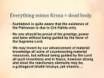 everything minus krsna dead body