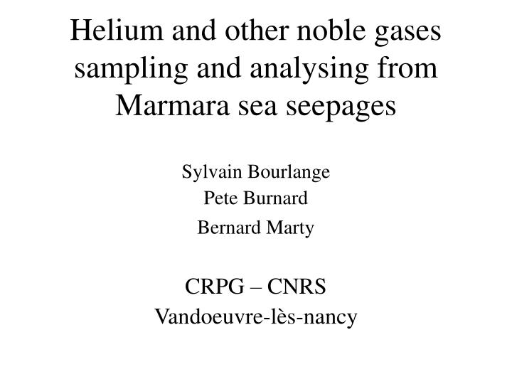helium and other noble gases sampling and analysing from marmara sea seepages n.