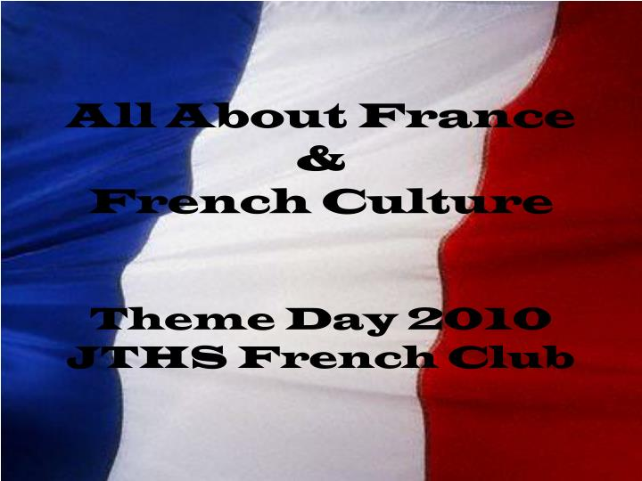 all about france french culture theme day 2010 jths french club n.