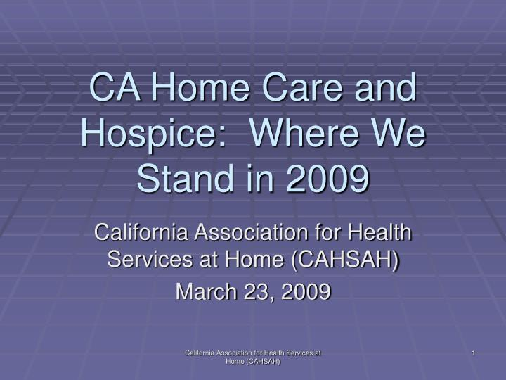 ca home care and hospice where we stand in 2009 n.