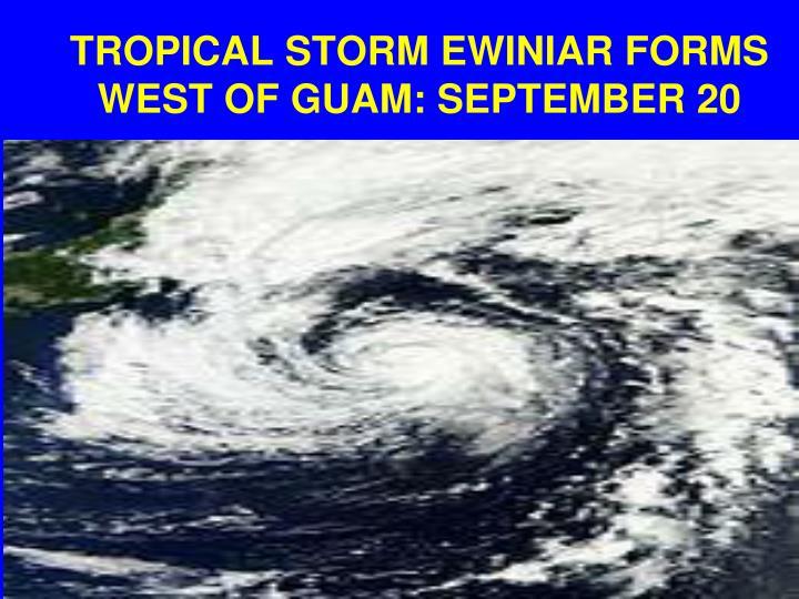 TROPICAL STORM EWINIAR FORMS WEST OF GUAM: SEPTEMBER 20