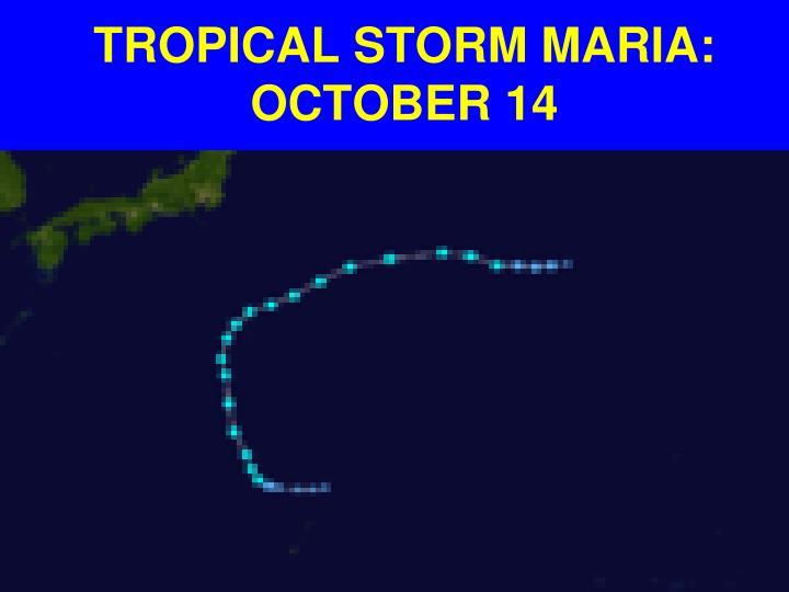 TROPICAL STORM MARIA: OCTOBER 14